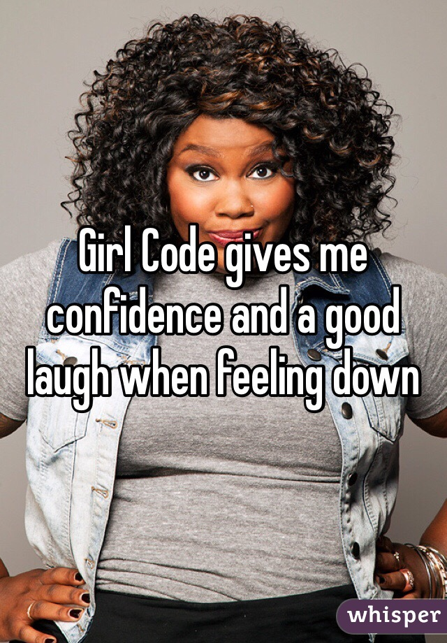 Girl Code gives me confidence and a good laugh when feeling down