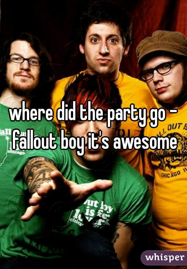 where did the party go - fallout boy it's awesome