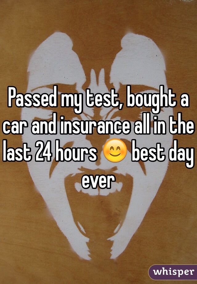 Passed my test, bought a car and insurance all in the last 24 hours 😊 best day ever