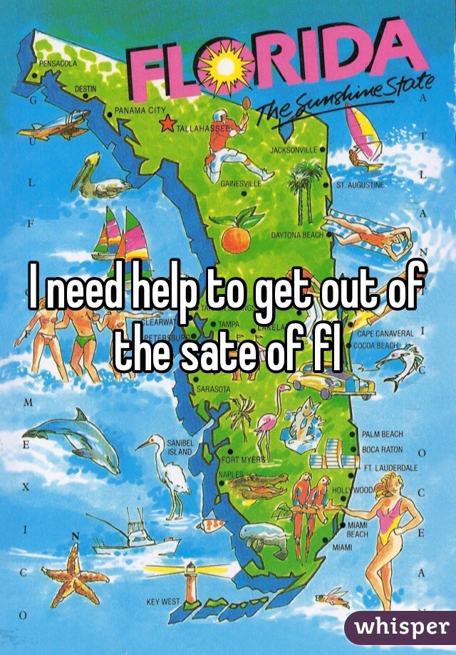 I need help to get out of the sate of fl