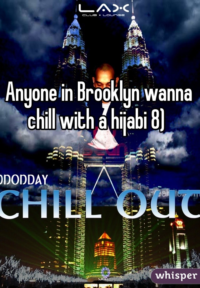 Anyone in Brooklyn wanna chill with a hijabi 8)