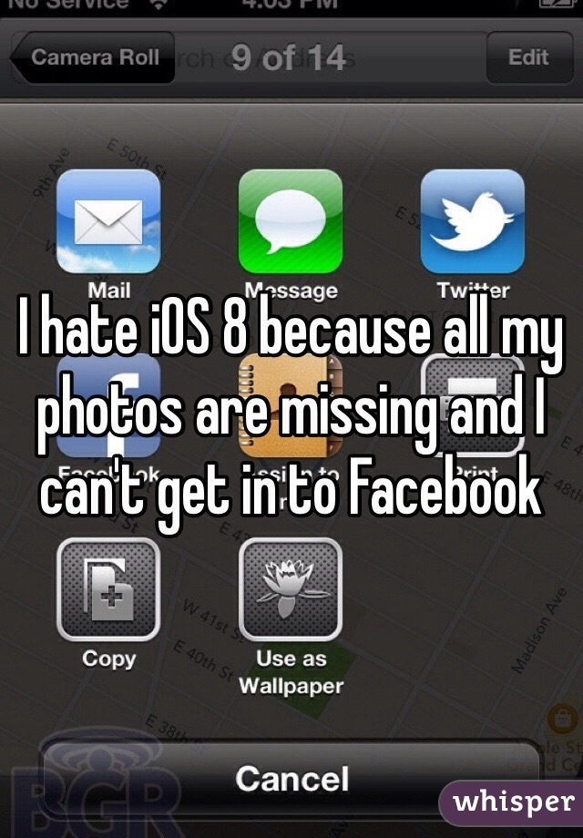 I hate iOS 8 because all my photos are missing and I can't get in to Facebook