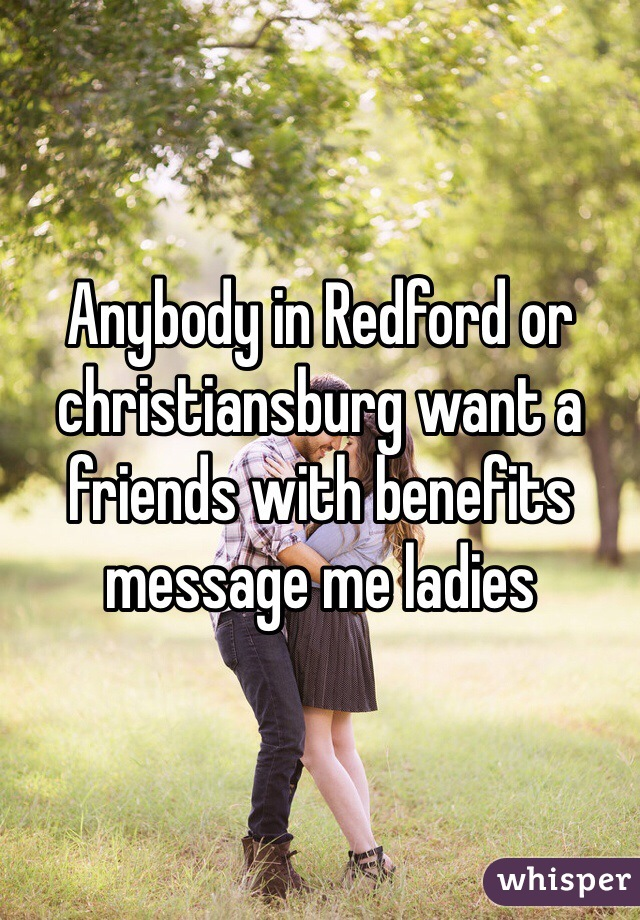 Anybody in Redford or christiansburg want a friends with benefits message me ladies