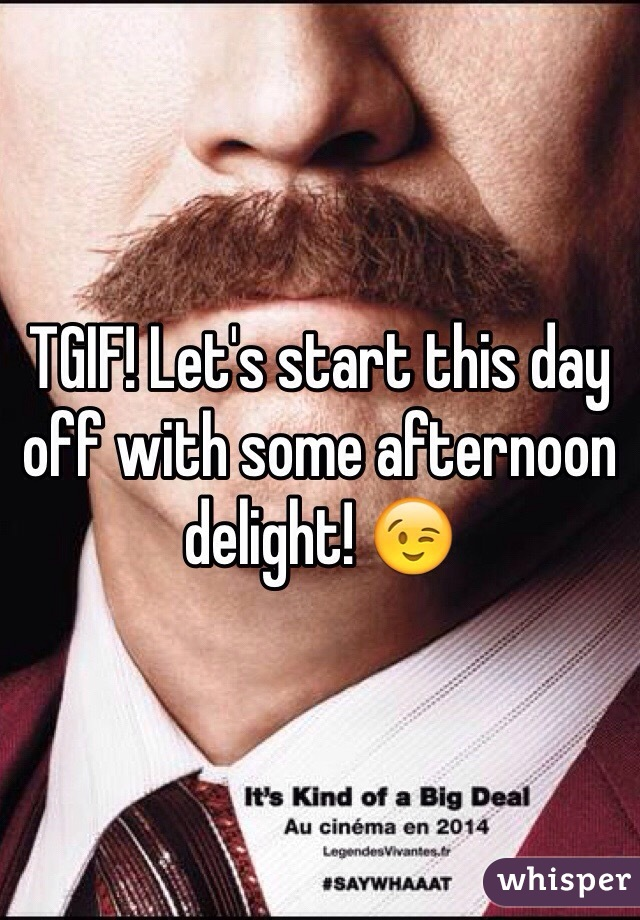 TGIF! Let's start this day off with some afternoon delight! 😉