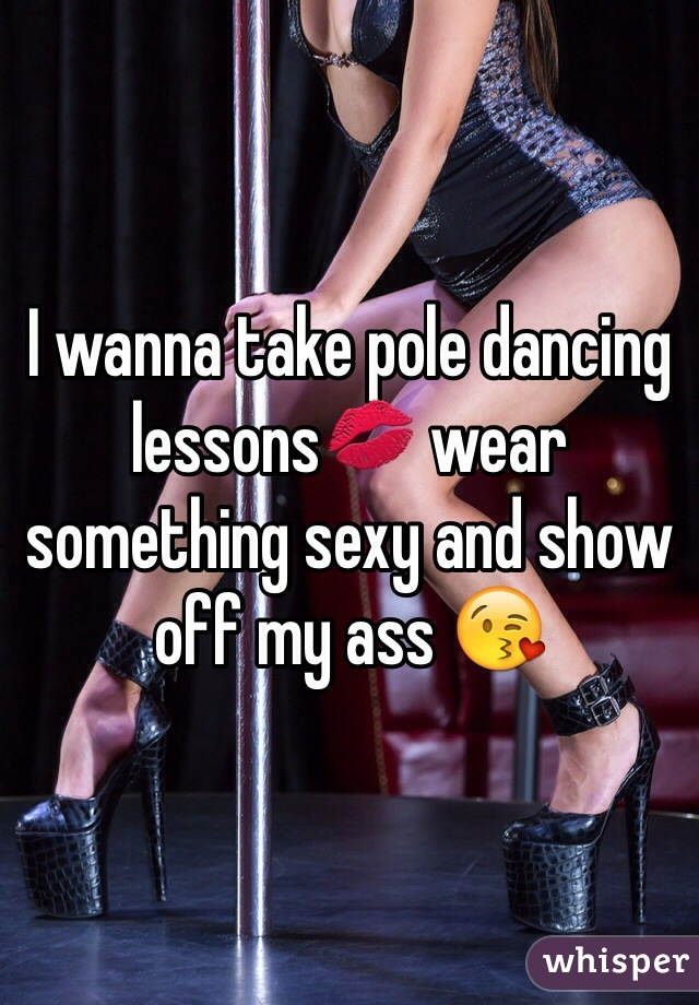 I wanna take pole dancing lessons💋 wear something sexy and show off my ass 😘