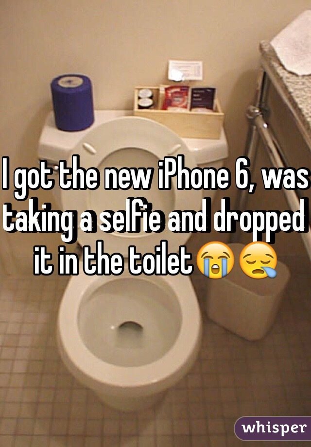 I got the new iPhone 6, was taking a selfie and dropped it in the toilet😭😪