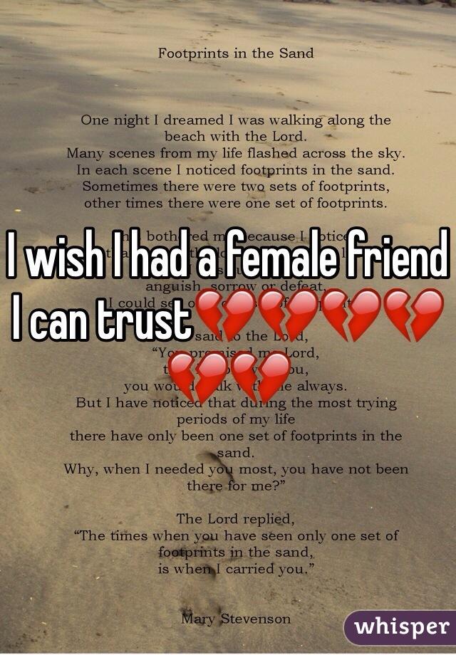 I wish I had a female friend I can trust💔💔💔💔💔💔