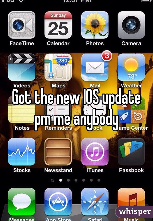 Got the new IOS update pm me anybody