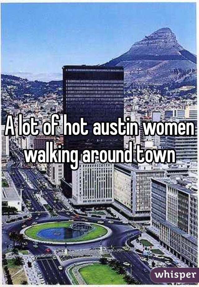 A lot of hot austin women walking around town