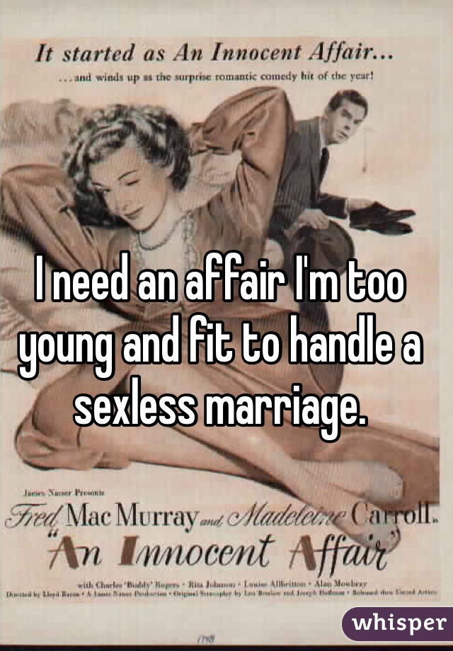 I need an affair I'm too young and fit to handle a sexless marriage.