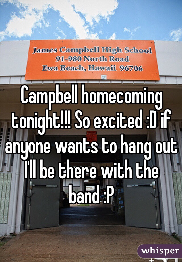 Campbell homecoming tonight!!! So excited :D if anyone wants to hang out I'll be there with the band :P