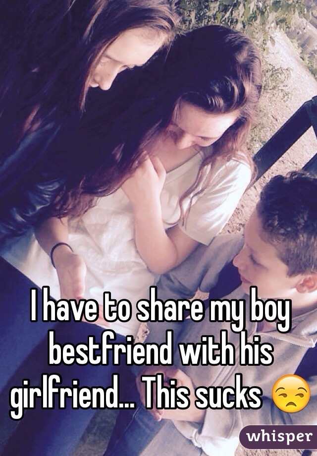 I have to share my boy bestfriend with his girlfriend... This sucks 😒