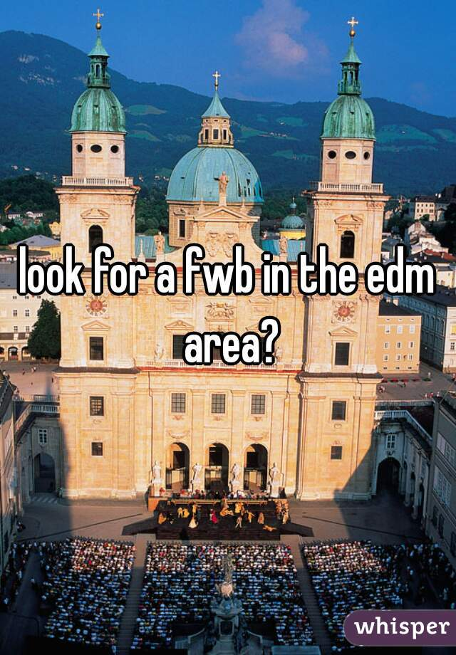 look for a fwb in the edm area?