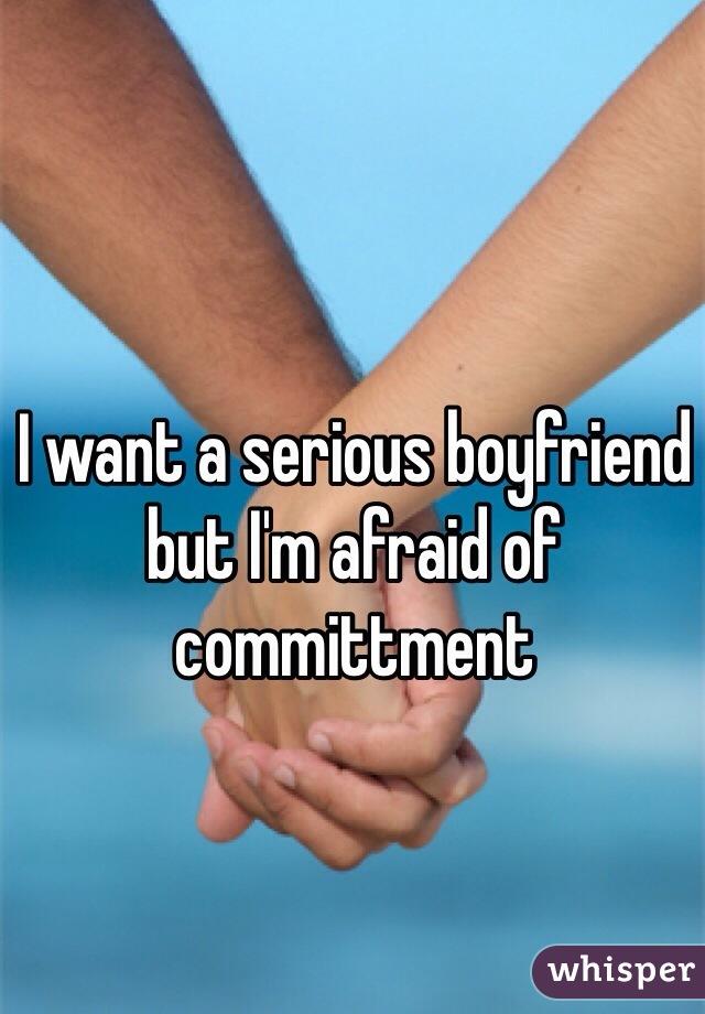 I want a serious boyfriend but I'm afraid of committment