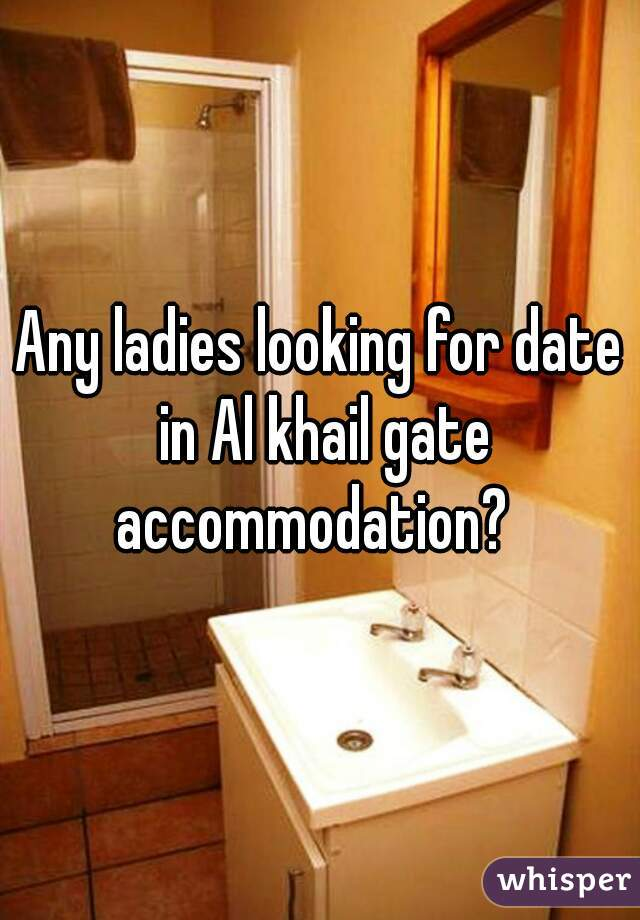 Any ladies looking for date in Al khail gate accommodation?