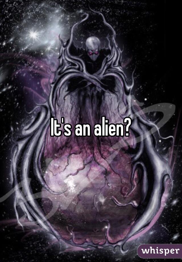 It's an alien?