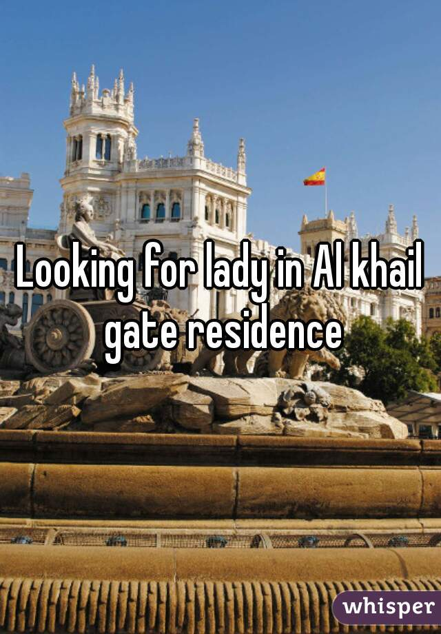 Looking for lady in Al khail gate residence
