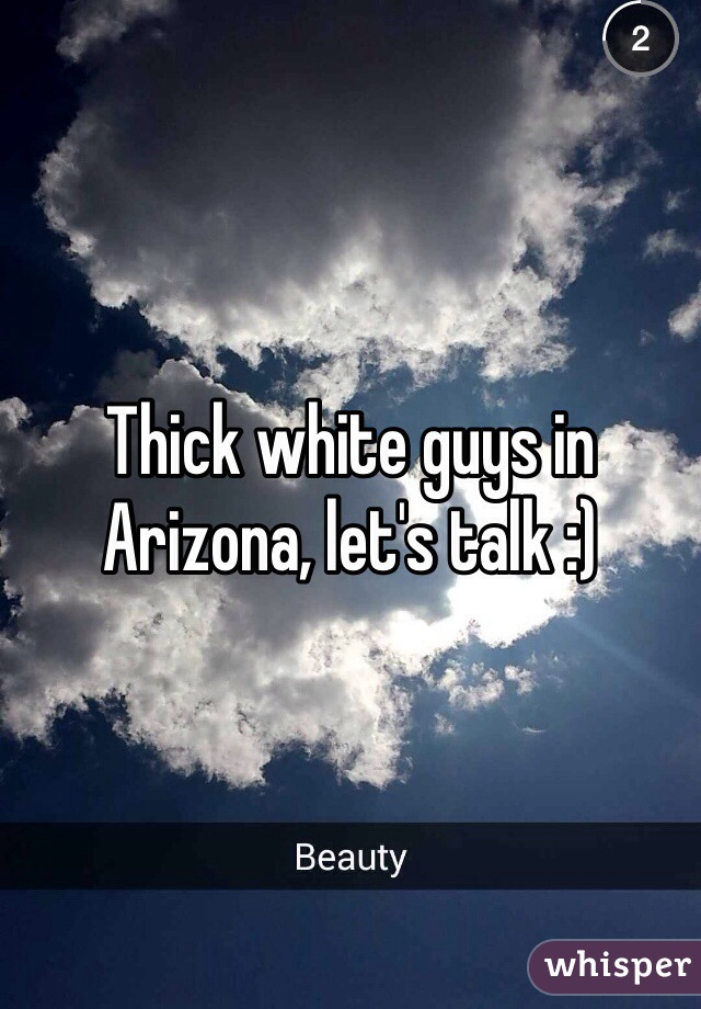 Thick white guys in Arizona, let's talk :)