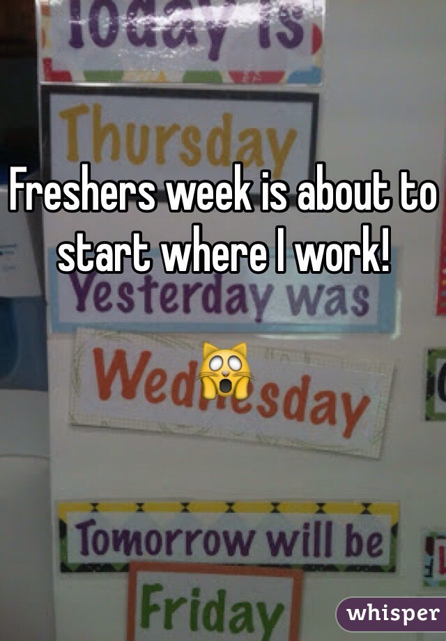 Freshers week is about to start where I work!   🙀