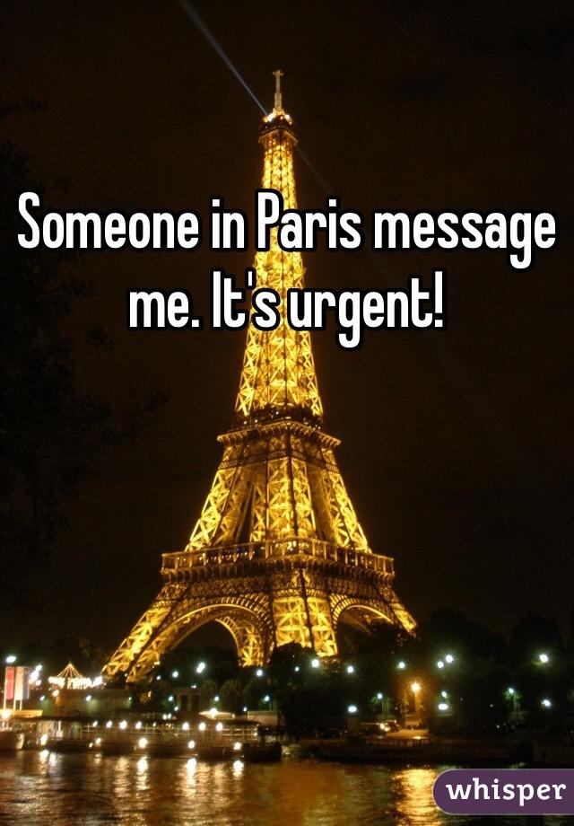 Someone in Paris message me. It's urgent!