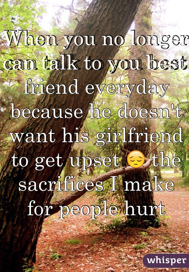 When you no longer can talk to you best friend everyday because he doesn't want his girlfriend to get upset 😔 the sacrifices I make for people hurt