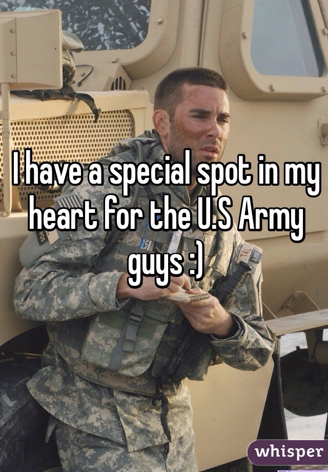 I have a special spot in my heart for the U.S Army guys :)