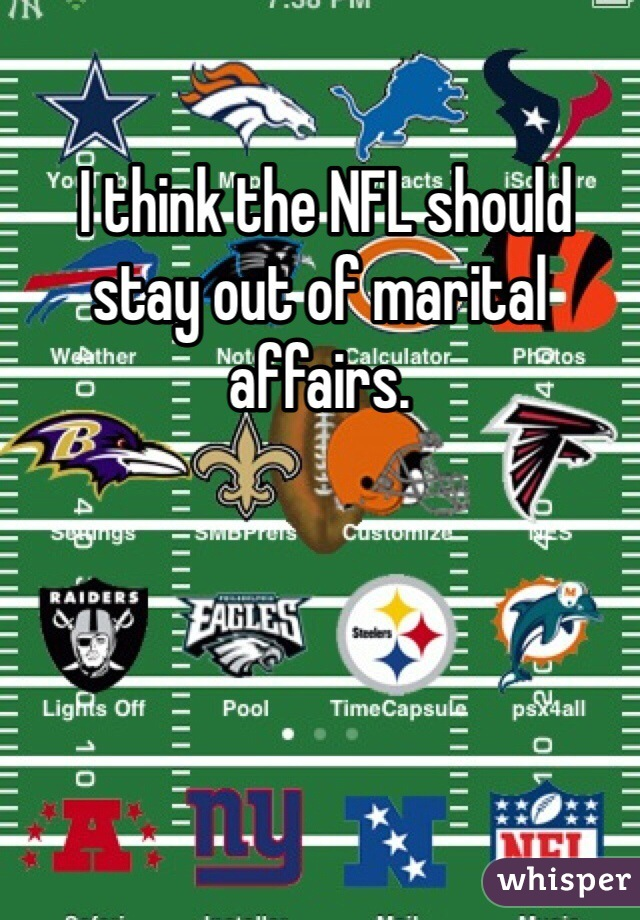 I think the NFL should stay out of marital affairs.