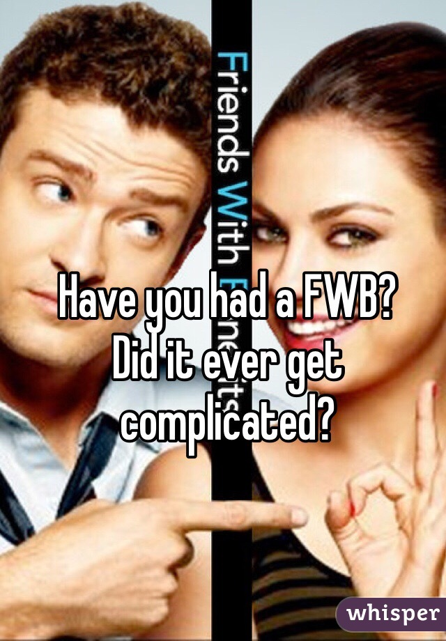Have you had a FWB?  Did it ever get complicated?
