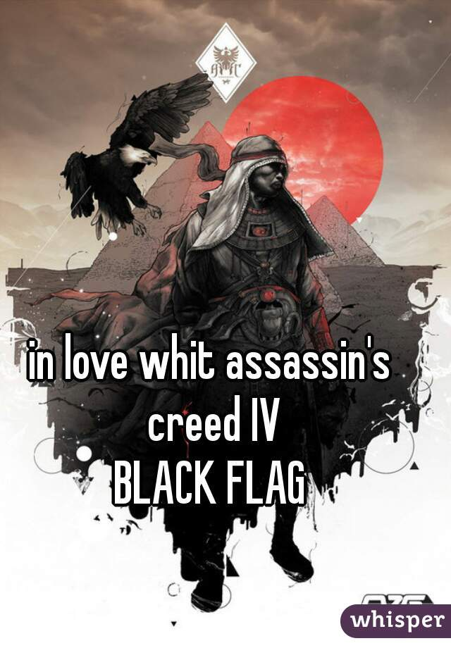 in love whit assassin's creed IV BLACK FLAG