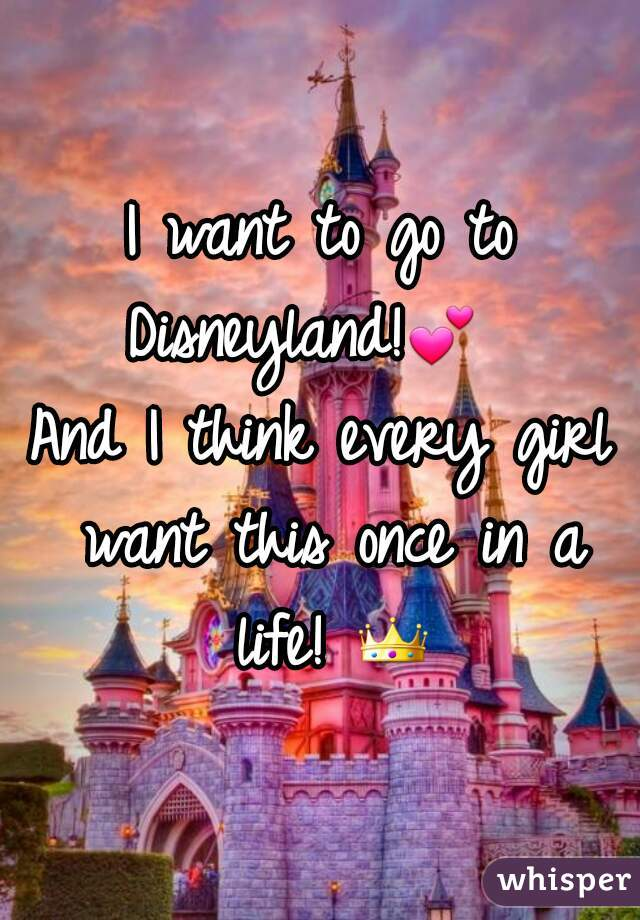I want to go to Disneyland!💕    And I think every girl want this once in a life! 👑