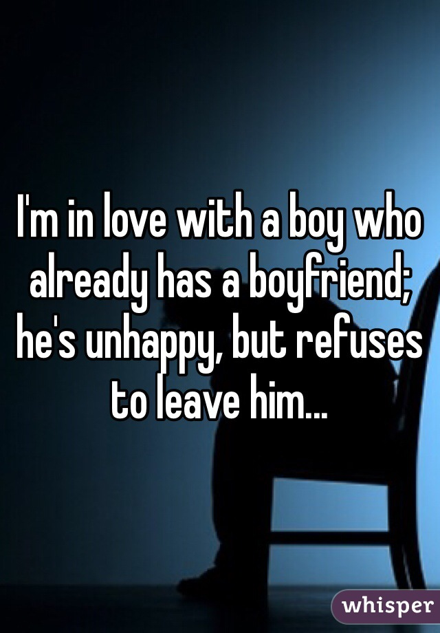 I'm in love with a boy who already has a boyfriend; he's unhappy, but refuses to leave him...