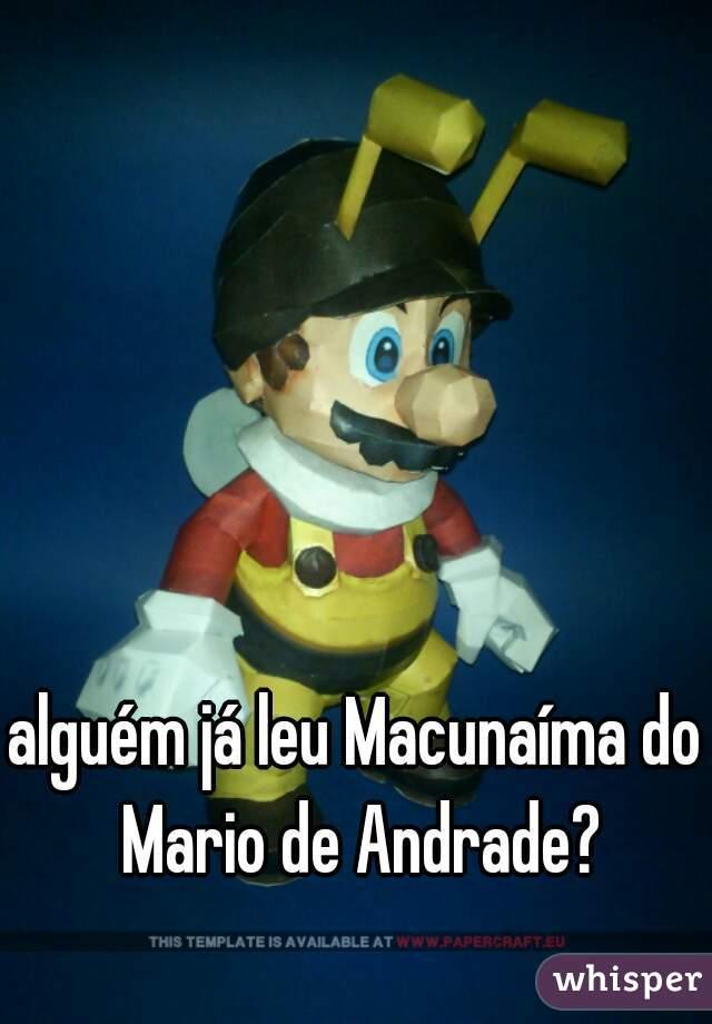 alguém já leu Macunaíma do Mario de Andrade?