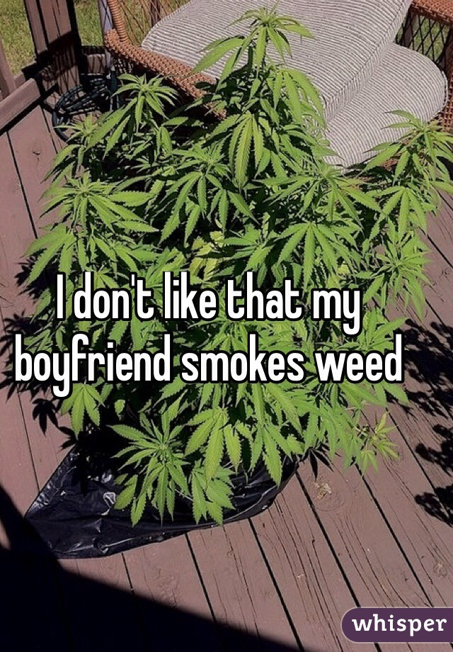 I don't like that my boyfriend smokes weed