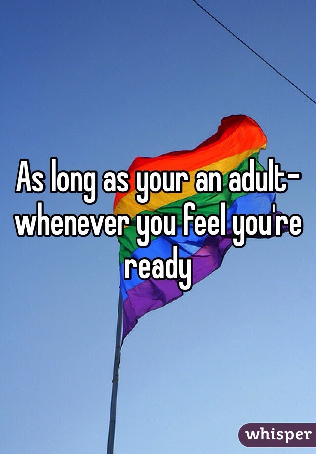 As long as your an adult- whenever you feel you're ready
