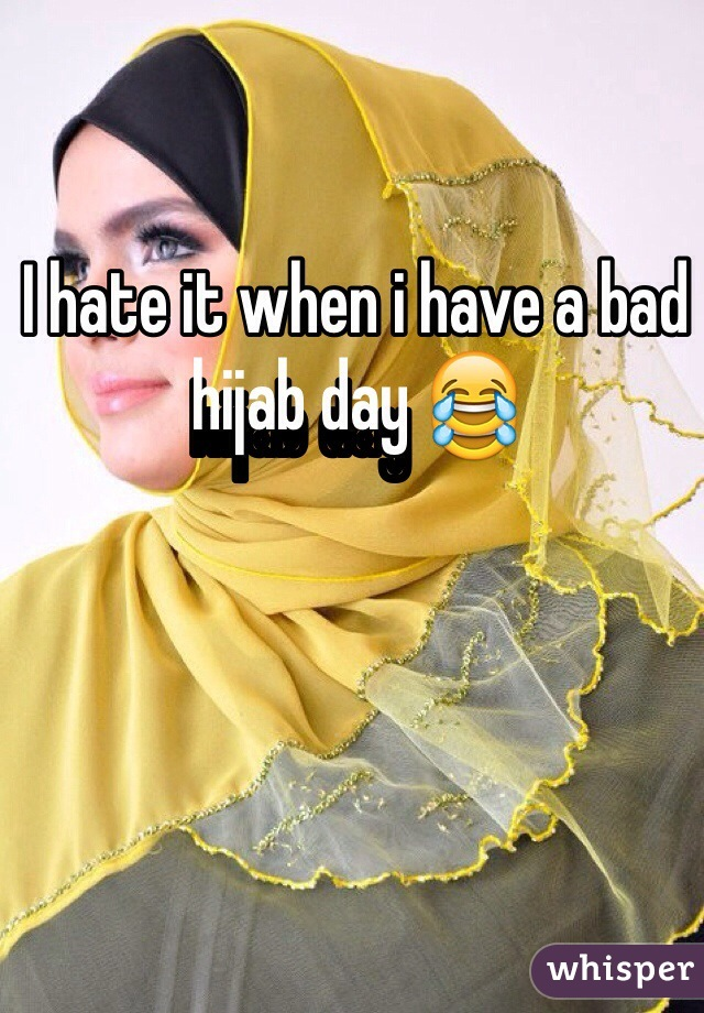 I hate it when i have a bad hijab day 😂
