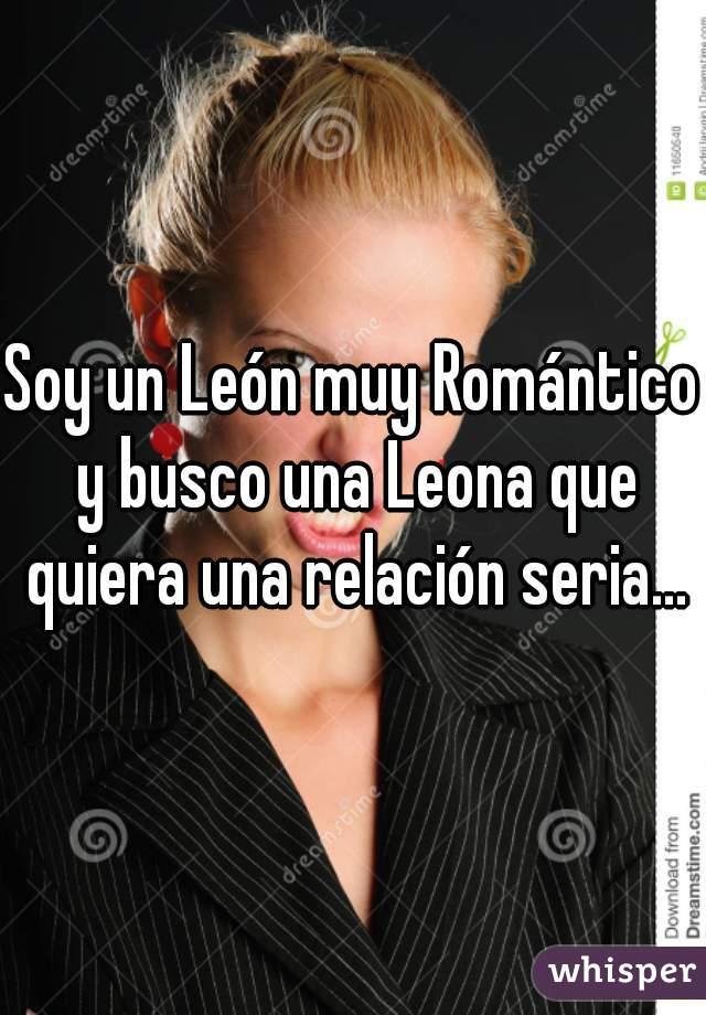 Soy un León muy Romántico y busco una Leona que quiera una relación seria...
