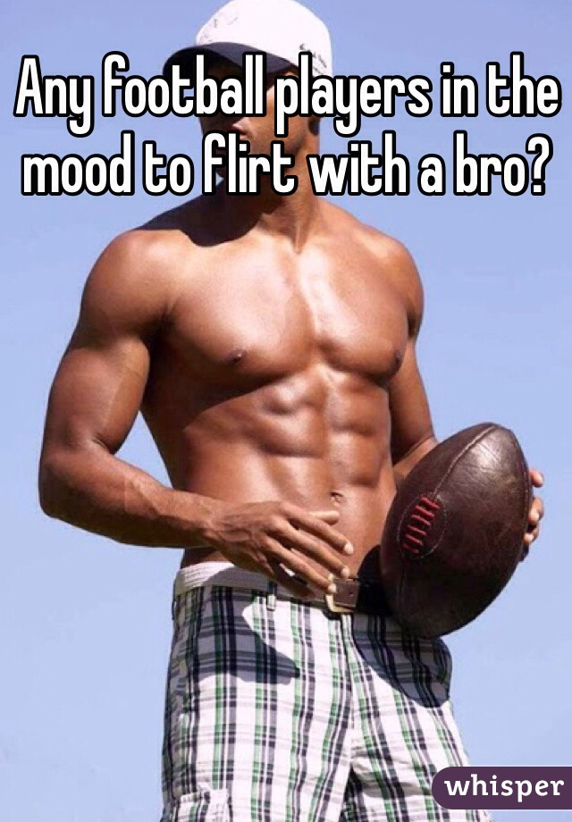 Any football players in the mood to flirt with a bro?
