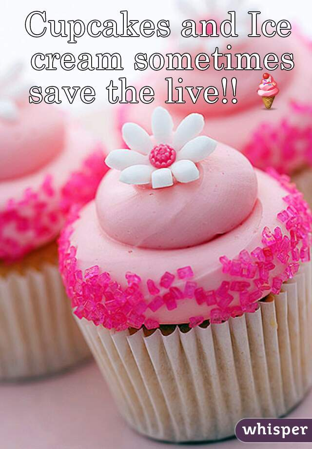 Cupcakes and Ice cream sometimes save the live!! 🍦