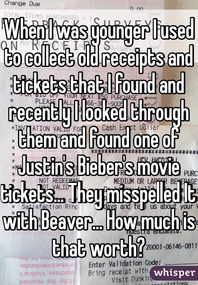 When I was younger I used to collect old receipts and tickets that I found and recently I looked through them and found one of Justin's Bieber's movie tickets... They misspelled It with Beaver... How much is that worth?