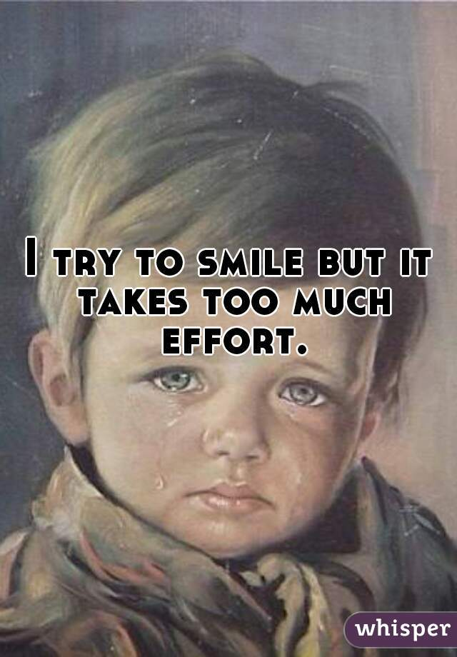 I try to smile but it takes too much effort.