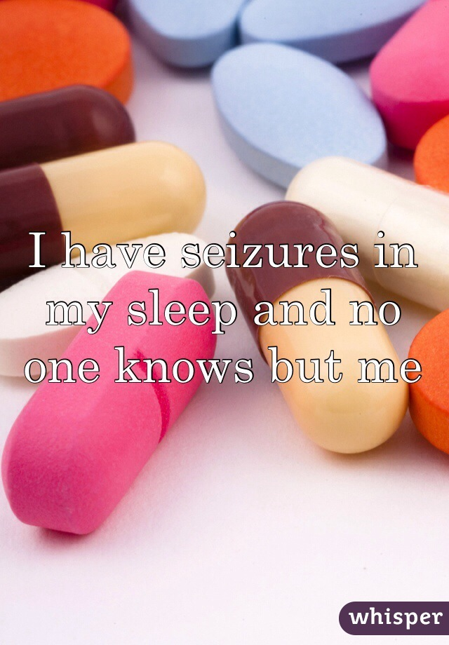 I have seizures in my sleep and no one knows but me