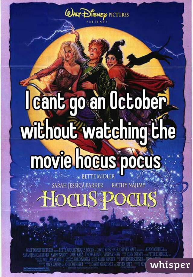I cant go an October without watching the movie hocus pocus