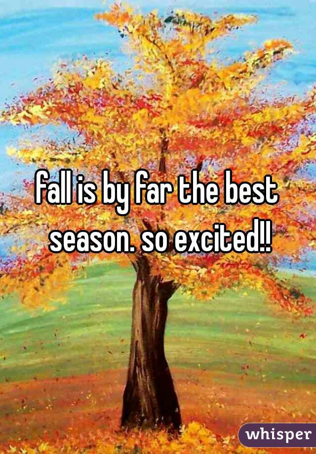 fall is by far the best season. so excited!!