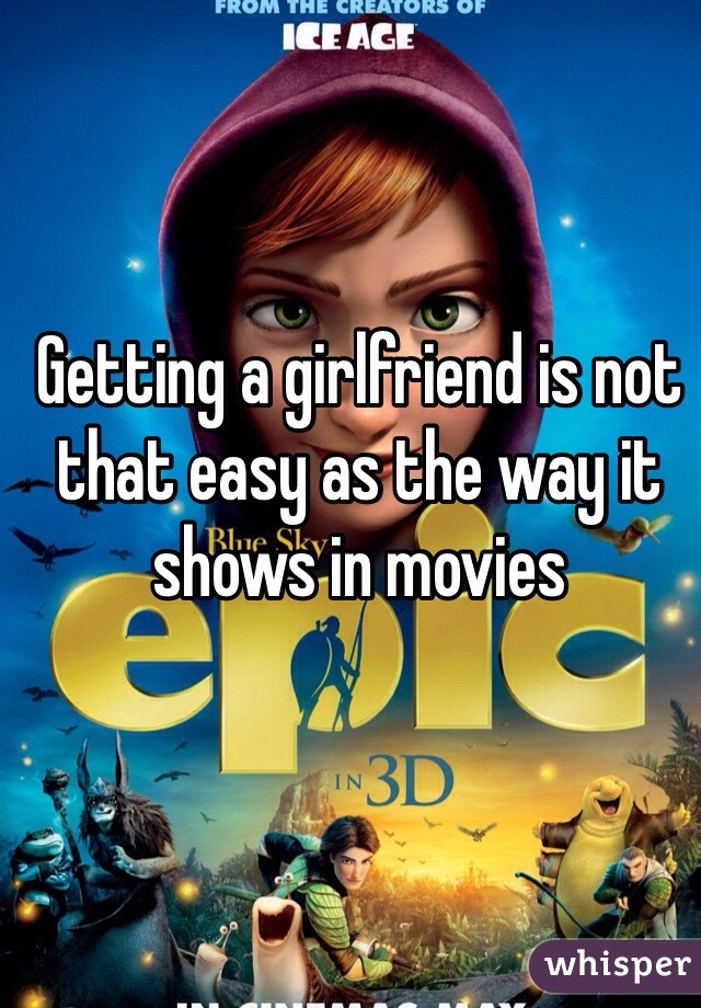 Getting a girlfriend is not that easy as the way it shows in movies