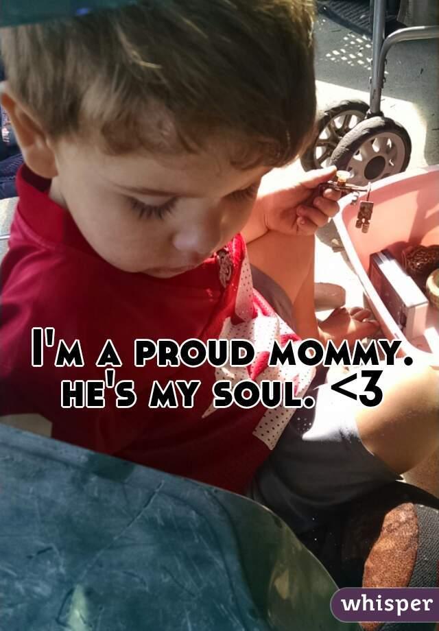 I'm a proud mommy. he's my soul. <3
