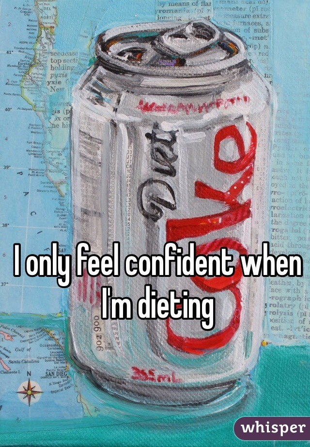 I only feel confident when I'm dieting