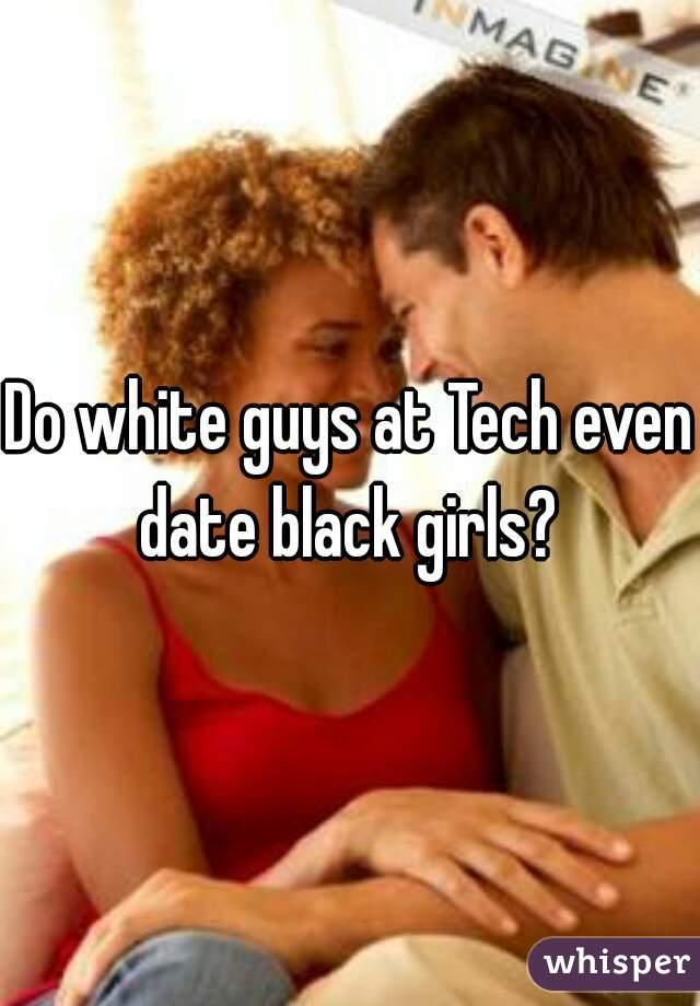 Do white guys at Tech even date black girls?