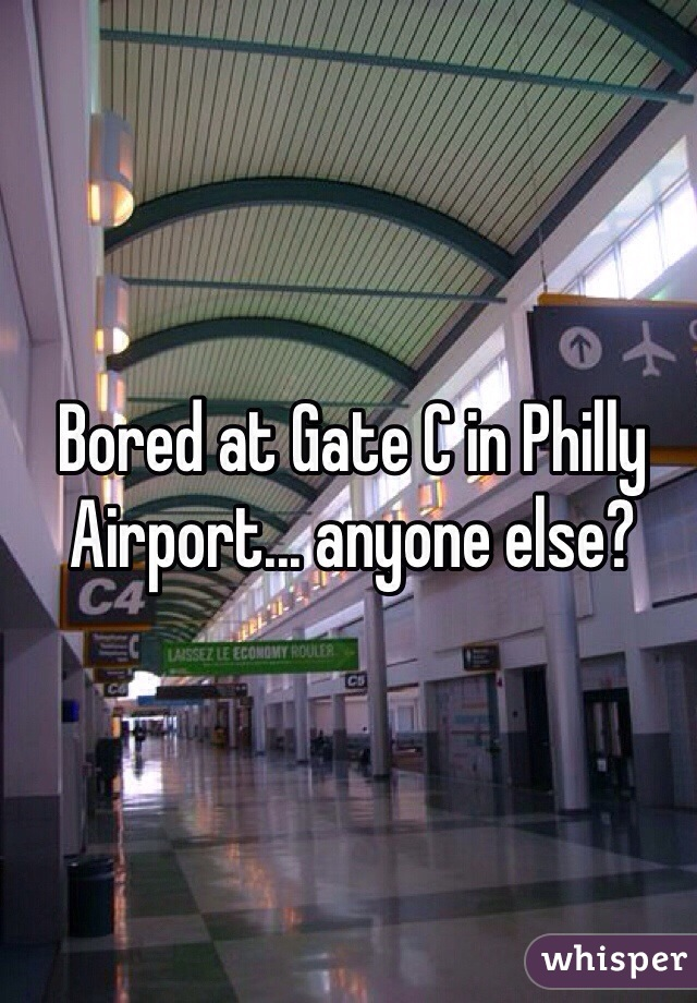 Bored at Gate C in Philly Airport... anyone else?