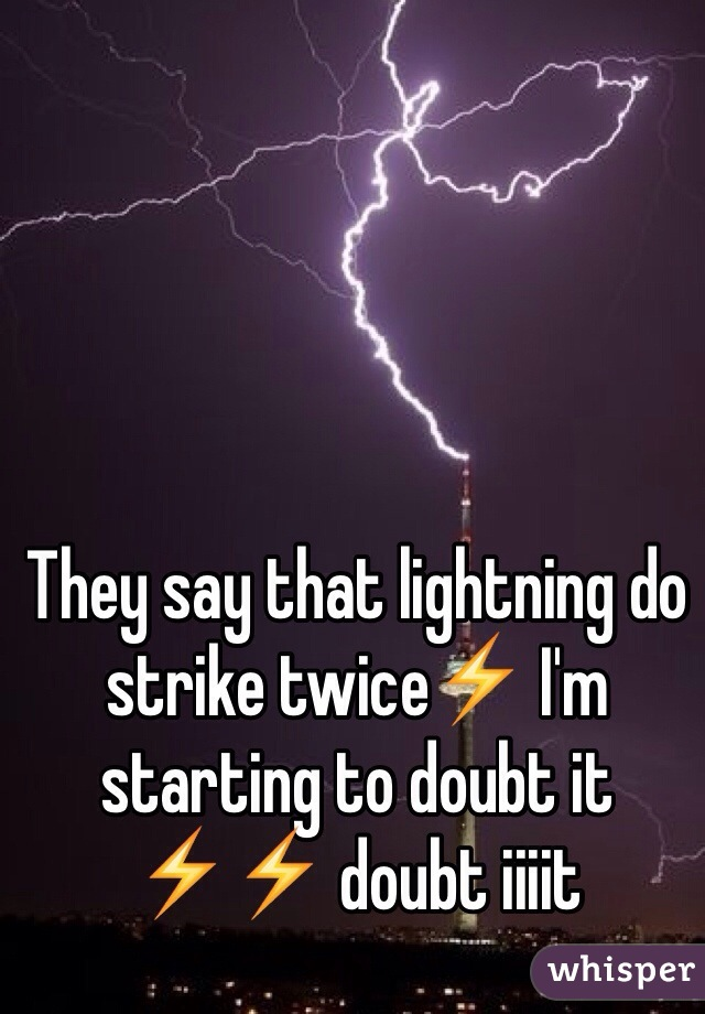 They say that lightning do strike twice⚡️ I'm starting to doubt it ⚡️⚡️ doubt iiiit