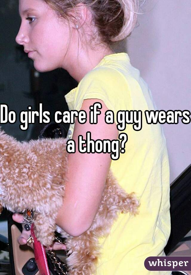 Do girls care if a guy wears a thong?